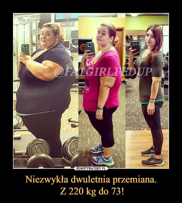 Niezwykła dwuletnia przemiana. Z 220 kg do 73! –