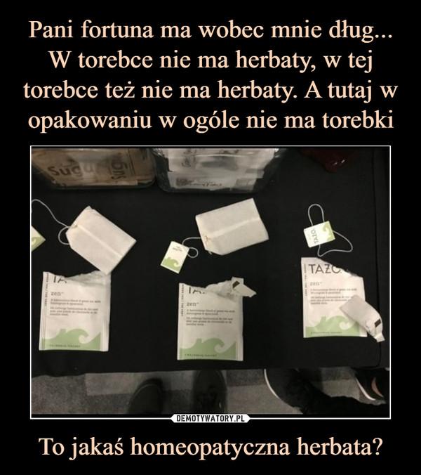 To jakaś homeopatyczna herbata? –